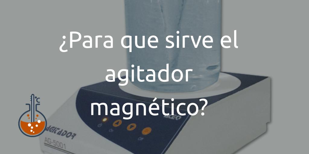 Para que sirve el agitador magnético